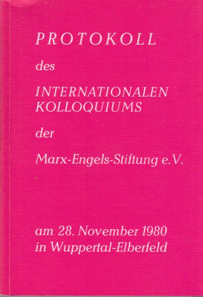 Protokoll des internationalen Kolloqiums der Marx-Engels-Stiftung e. V. am 28. November 1980 in Wuppertal-Elberfeld