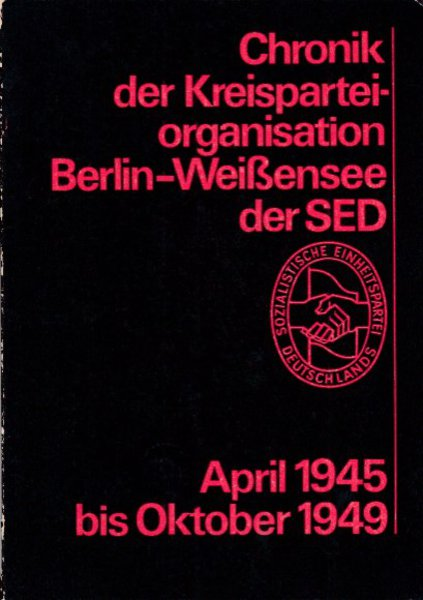 Chronik der Kreisparteiorganisation Berlin-Weißensee der SED April 1945 bis Oktober 1949