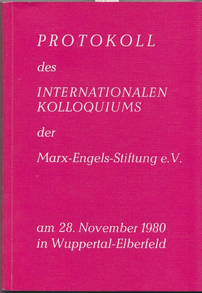 Protokoll des internationalen Kolloquiums der Marx-Engels-Stiftung e. V. am 28. November 1980 in Wuppertal-Elberfeld
