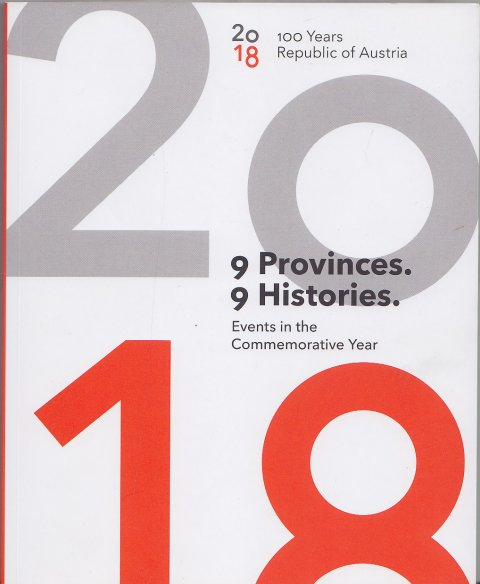 100 Years Republic of Austria. 9 Provinces, 9 Histories. Events in the Commemorative Year (In Englisch)